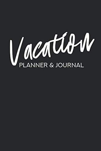 Vacation Planner & Journal: Travel Planning Book - Travel Destination, Itinerary, Date, Country, City, Climate, Place, Hotel, Things To Pack List, ... Color Cover, Lettering Minimalist Design