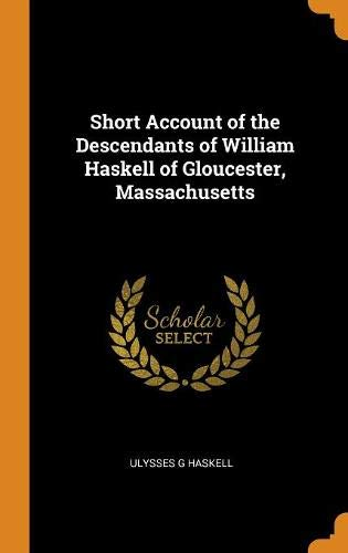 Short Account of the Descendants of William Haskell of Gloucester, Massachusetts