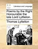 Poems by the Right Honourable the Late Lord Lyttleton, Thomas Lyttelton, 1171388497