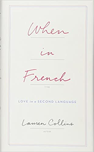when in french love in a second language lauren collins 9781594206443 amazoncom books
