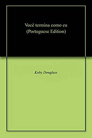 Você termina como eu (Portuguese Edition) eBook: Koby