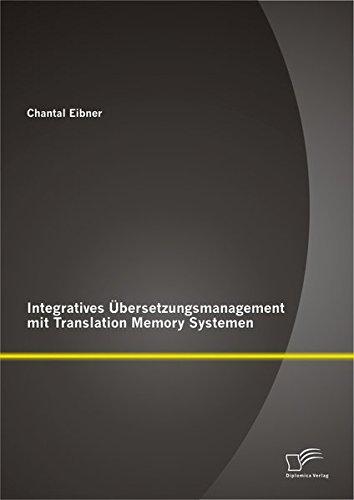 Download Integratives Übersetzungsmanagement mit Translation Memory Systemen (German Edition) pdf