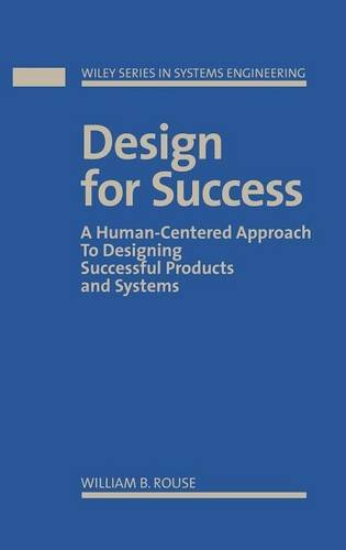 Design for Success: A Human-Centered Approach to Designing Successful Products and Systems