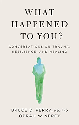 Book Cover: What Happened to You?: Conversations on Trauma, Resilience, and Healing