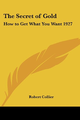 The Secret of Gold: How to Get What You Want 1927