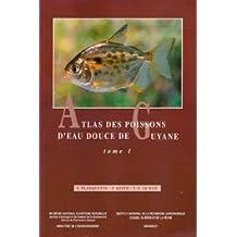 Atlas DES Poissons d'Eau Douce De Guyane: Vol 1