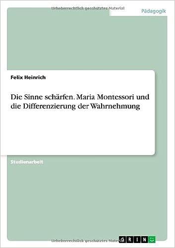 Die Sinne Scharfen. Maria Montessori Und Die Differenzierung Der Wahrnehmung