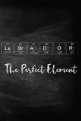 Labrador The Perfect Element: Pet Health Record, Periodic Table Inspired Dog Vaccination and Shot Record Note Book, Complete Puppy and Dog Immunization Schedule and Record in Chalkboard Style