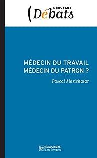 Médecin du travail, médecin du patron ?: L'indépendance médicale en question par Pascal Marichalar