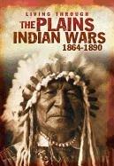 The Plains Indian Wars 1864-1890 (Living Through. . .) pdf epub