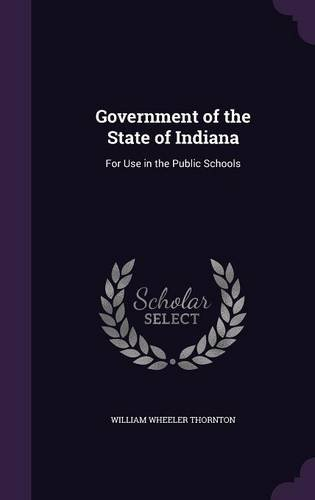 Read Online Government of the State of Indiana: For Use in the Public Schools ebook