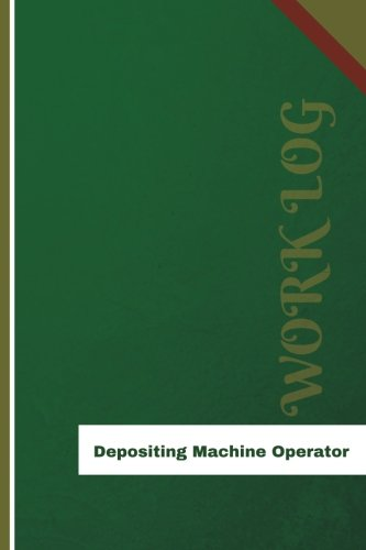 Depositing Machine Operator Work Log: Work Journal, Work Diary, Log - 126 Pages, 6 X 9 Inches