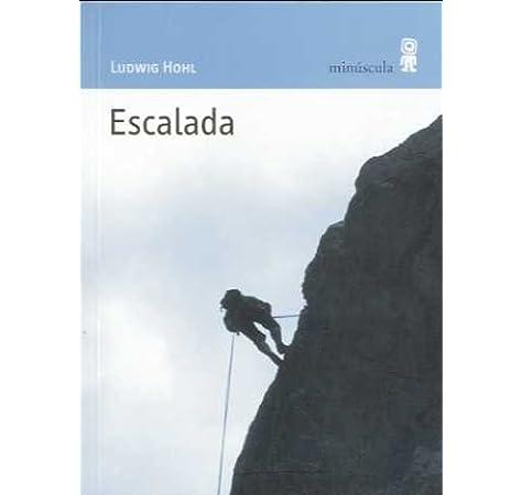 Escalada (Paisajes narrados): Amazon.es: Hohl, Ludwig, Blanco Santos, Rosa Pilar: Libros