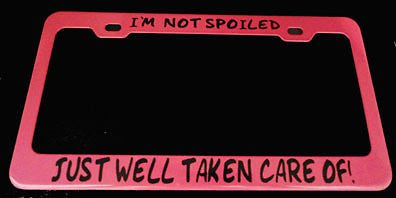 Moon I'm NOT Spoiled JUST Well Taken Care Pink License Plate Frame Perfect for Men Women Car garadge Decor