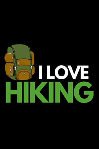 I Love Hiking: Funny Hiking Notebook/Journal (6 X 9) Hikers Gift Ideas For Christmas Or Birthday