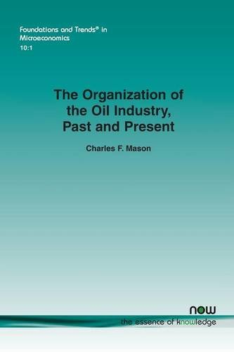 The Organization of the Oil Industry, Past and Present (Foundations and Trends in Microeconomics)