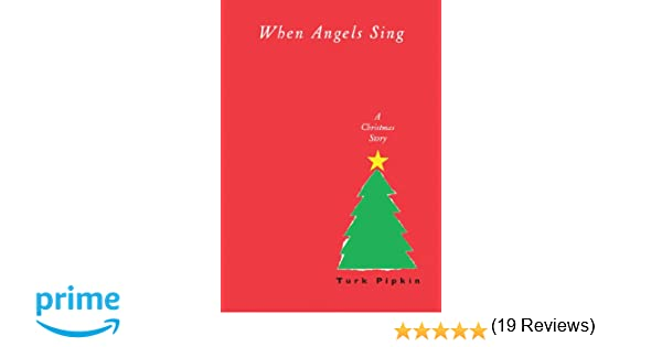 When Angels Sing: A Christmas Story: Turk Pipkin: 0019628722522 ...