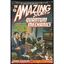 Amazing Story of Quantum Mechanics A Math-Free Exploration of the Science That Made Our World by Kakalios, James [Gotham,2011] [Paperback] Reprint