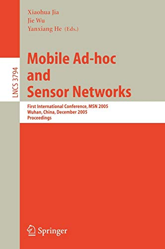 Mobile Ad-hoc and Sensor Networks: First International Conference, MSN 2005, Wuhan, China, December 13-15, 2005, Proceedings (Lecture Notes in Computer Science)