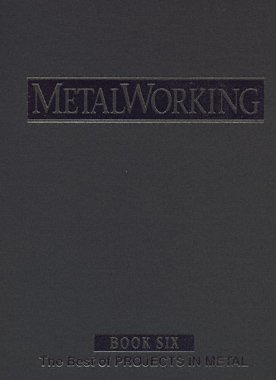 Metal Working Book 6: The Best of Projects in Metal