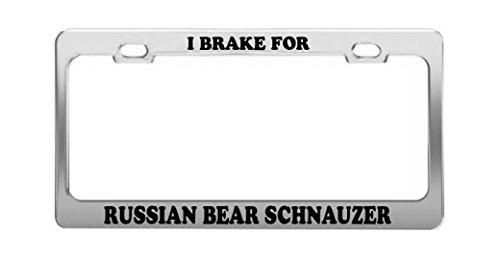 I BRAKE FOR RUSSIAN BEAR SCHNAUZER Animal Dog Cat Metal License Plate Frame