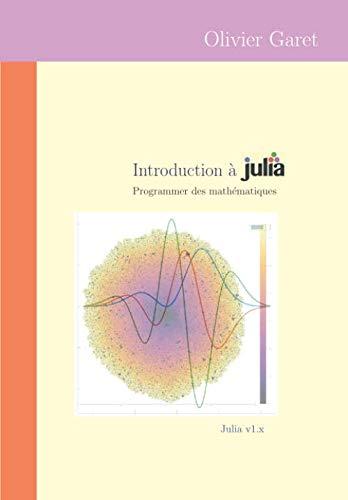 Introduction à Julia: Programmer des mathématiques (French Edition)