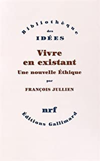 Vivre en existant : une nouvelle éthique, Jullien, François