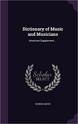 Dictionary of Music and Musicians: American Supplement ...