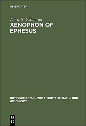 Xenophon of Ephesus: His Compositional Technique and the Birth of the Novel (Untersuchungen zur Antiken Literatur und Geschichte)