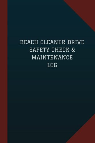 Download Beach Cleaner Drive Safety Check & Maintenance Log (Logbook, Journal - 124 pages: Beach Cleaner Drive Safety Check & Maintenance Logbook (Blue Cover, Medium) (Logbook/Record Books) ebook