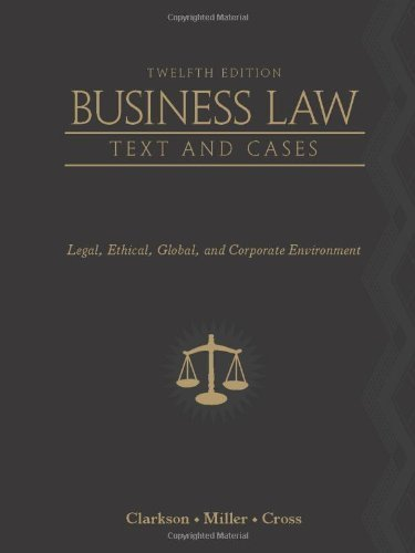 Business Law: Text and Cases: Legal, Ethical, Global, and Corporate Environment by Clarkson, Kenneth W. Published by Cenage Learning 12th (twelfth) edition (2010) Hardcover