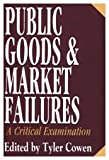 Public Goods and Market Failures : A Critical Examination, , 156000570X