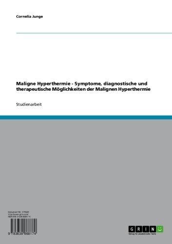 Maligne Hyperthermie  -  Symptome, diagnostische und therapeutische Möglichkeiten der Malignen Hyperthermie (German Edition)