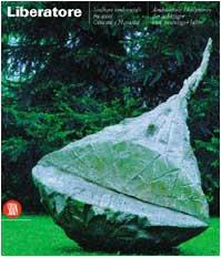Bruno Liberatore: Sculture ambientali fra anni ottanta e novanta (Italian Edition)