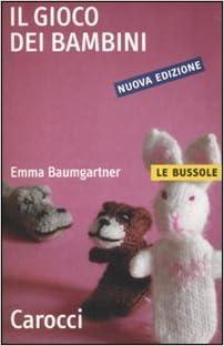 Il gioco dei bambini: Amazon.it: Baumgartner, Emma: Libri
