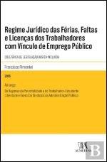 Regime Jurídico das Férias, Faltas e Licenças dos Trabalhadores com Vínculo de Emprego Público Coletânea de Legislação Básica Incluída
