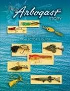 Fred Arbogast Story: A Fishing Lure Collector's Guide by Brand: Collector Books