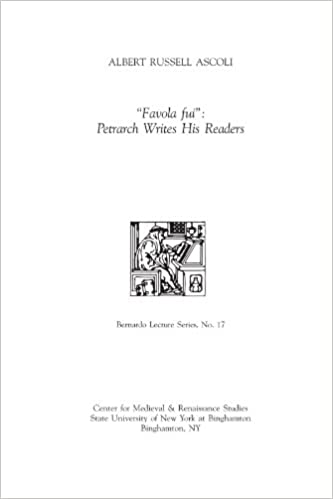 Favola fui: Petrarch Writes His Readers (Bernardo Lecture Series) (The Bernardo Lecture Series)