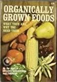 Organically Grown Foods: What They are and Why You Need Them (A Rodale organic living paperback)