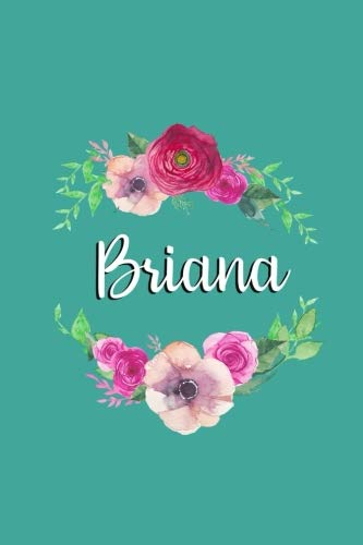 Briana: Personalized Journal | Custom Name Journal - Teal with Pink and Red Flowers - Journal for Girls - 6 x 9 Sized, 150 Pages - Personalized ... Gift for Teachers, Granddaughters and Friends