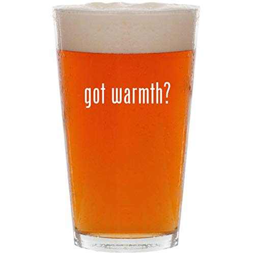 got warmth? - 16oz Pint Beer Glass