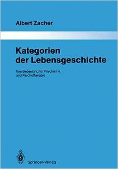 Kategorien der Lebensgeschichte: Ihre Bedeutung für Psychiatrie und Psychotherapie (Monographien aus dem Gesamtgebiete der Psychiatrie)