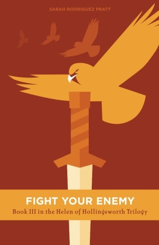 Fight Your Enemy: Book III (The Helen of Hollingsworth Trilogy) (Volume 3)