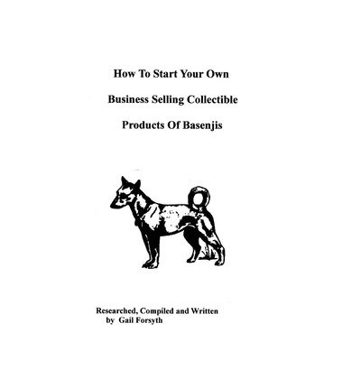 [ How to Start Your Own Business Selling Collectible Products of Basenjis BY Forsyth, Gail ( Author ) ] { Paperback } 2009