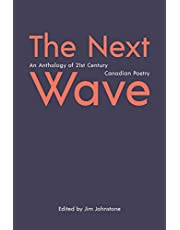 Next Wave, The: An Anthology of 21st Century Canadian Poetry