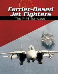 Carrier-Based Jet Fighters: The F-14 Tomcats (War Planes)