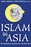 Islam in Asia : Changing Political Realities, , 0765800616