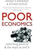 img - for Poor Economics: Rethinking Poverty And The Ways To End It book / textbook / text book