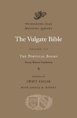 Read Online The Vulgate Bible, Volume III: The Poetical Books: Douay-Rheims Translation (Dumbarton Oaks Medieval Library) pdf epub