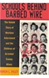 Schools behind Barbed Wire: The Untold Story of Wartime Internment and the Children of Arrested Enemy Aliens